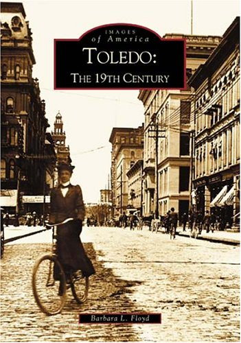 Toledo: The 19th Century   (OH)  (Images of America) (River City Glass Mn)