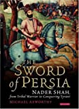 img - for The Sword of Persia: Nader Shah, from Tribal Warrior to Conquering Tyrant book / textbook / text book