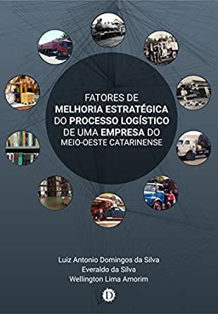 Fatores de melhoria estratégica do processo logístico de uma empresa do meio-oeste catarinense (Portuguese Edition)