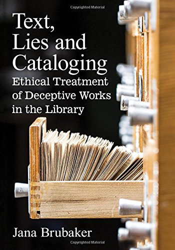 Download Text, Lies and Cataloging: Ethical Treatment of Deceptive Works in the Library ebook