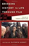 Bringing History to Life through Film: The Art of Cinematic Storytelling (Film and History)
