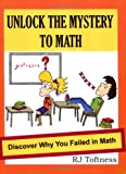 Unlock the Mystery to Math, Author RJ Toftness, 0982146906