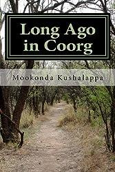 Long Ago in Coorg: (Kodagu in the Modern Era, since 1834) (A History of Kodagu) (Volume 1)