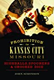 Prohibition in Kansas City, Missouri: Highballs, Spooners & Crooked Dice (American Palate)
