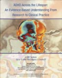 img - for Adhd Across the Lifespan: an Evidence-Based Understanding From Research to Clinical Practice (a Cme Textbook) (CME ADHD Reference Book) book / textbook / text book
