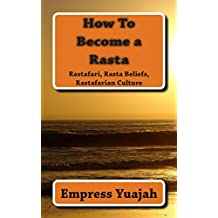How To Become a Rasta: rastafari religion, rastafarian beliefs, and rastafarian overstanding