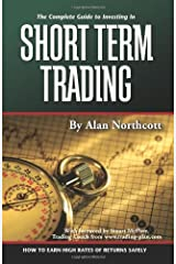 The Complete Guide to Investing In Short Term Trading: How to Earn High Rates of Returns Safely Paperback