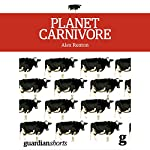 Planet Carnivore: Why Cheap Meat Costs the Earth (and How to Pay the Bill) | Alex Renton