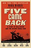 By Mark Harris - Five Came Back: A Story of Hollywood and the Second World War (Reprint) (2015-03-11) [Paperback]
