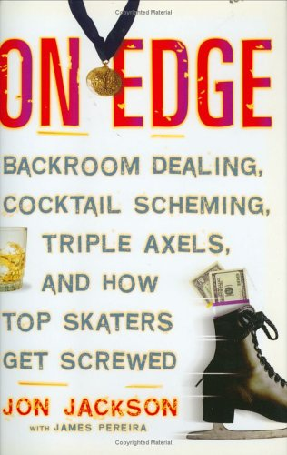 On Edge: Backroom Dealing, Cocktail Scheming, Triple Axels, and How Top Skaters Get Screwed pdf epub