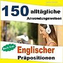 150 alltägliche Anwendungsweisen Englischer Präpositionen: Buch Drei: Mittlere Niveaustufe bis Fortgeschritten Hörbuch von Jenny Smith Gesprochen von: Jus Sargeant