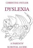 Dyslexia: A Parents' Survival Guide