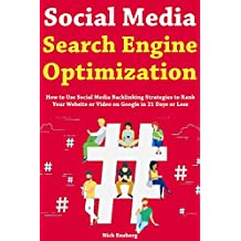 Social Media Search Engine Optimization: How to Use Social Media Backlinking Strategies to Rank Your Website or Video on Google in 21 Days or Less (Backlinking and YouTube Optimization Strategies)