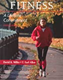Fitness : A Lifetime Commitment, Miller, David K. and Allen, T. Earl, 0023812923