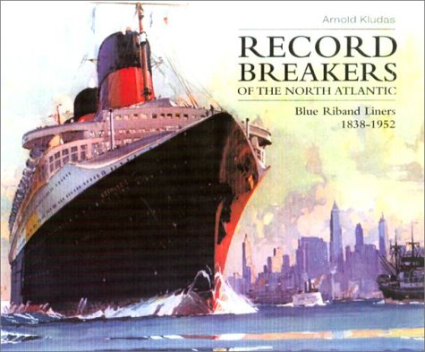 Record Breakers of the North Atlantic: Blue Riband Liners 1838-1952 PDF