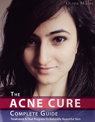 The ACNE CURE : COMPLETE GUIDE: Treatment & Diet Program to Naturally Beautiful Skin (Program Naturally Read)