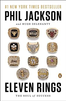 Eleven Rings: The Soul of Success by [Jackson, Phil, Delehanty, Hugh]