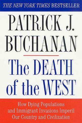 The Death Of The West  How Dying Populations And Immigrant Invasions Imperil Our Country And Civilization  English Edition