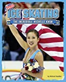 img - for Ice Skating: The Incredible Michelle Kwan (Upsets & Comebacks) book / textbook / text book
