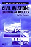 Civil Aviation: Standards and Liabilities (Aviation Practical Guides), Tim Unmack, 1859786332