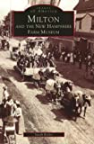 Milton and the New Hampshire Farm Museum, Sarah M. Ricker, 0752412671