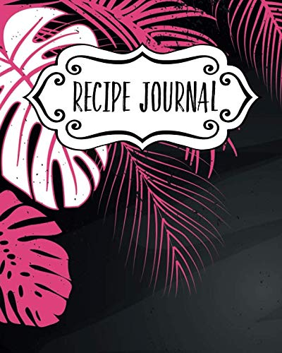 Recipe Journal: Blank Recipe Book To Write In Your Own Recipes. Collect Your Favourite Recipes and Make Your Own Unique Cookbook (Pink Tropical, Notebook, Personal Organiser) (Kitchen Gifts Series)