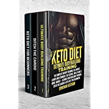 Keto Diet: Ultimate Bodybuilding Training: The Complete Weight Training: Get Bigger Leaner and Stronger, The Science, Meal Plans 3 Book Bundle – Ultimate ... Ditch The Cardio & Keto (Build Muscle 2)