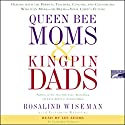 Queen Bee Moms and Kingpin Dads Audiobook by Rosalind Wiseman, Elizabeth Rapoport Narrated by Rosalind Wiseman