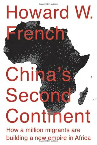China's Second Continent: How a Million Migrants Are Building a New Empire in Africa (China 2014)