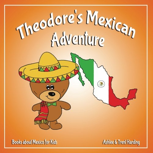 Theodore's Mexican Adventure: Books about Mexico for Kids (Theodore's Adventures) (Volume 4) ebook
