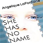 She Has No Name | Angelique Lafontaine