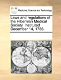 Laws and Regulations of the Hibernian Medical Society Instituted December 14 1786, See Notes Multiple Contributors, 1170685390