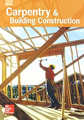 Carpentry & Building Construction, Student Edition, 2016 by McGraw-Hill Education