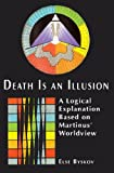 Death Is an Illusion : A Logical Explanation Based on Martinus' Worldview, Else Byskov, 1557788138