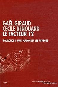 Le facteur 12 : Pourquoi il faut plafonner les revenus par Gaël Giraud