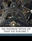 Sir Andrew Wylie of that ilk Volume 1, Galt John 1779-1839, 1172435367