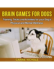 Brain Games for Dogs: Training, Tricks and Activities for Your Dog's Physical and Mental Wellness