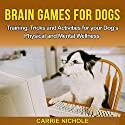 Brain Games for Dogs: Training, Tricks and Activities for Your Dog's Physical and Mental Wellness Audiobook by Carrie Nichole Narrated by Jane Ellen