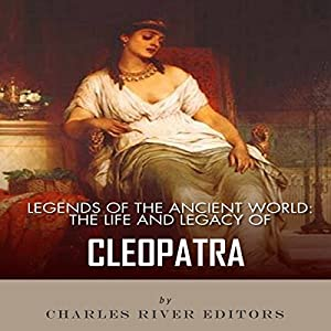 Legends of the Ancient World: The Life and Legacy of Cleopatra Audiobook