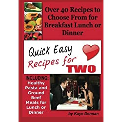 Quick Easy Recipes for Two: Including Healthy Pasta and Ground Beef Meals for Lunch or Dinner