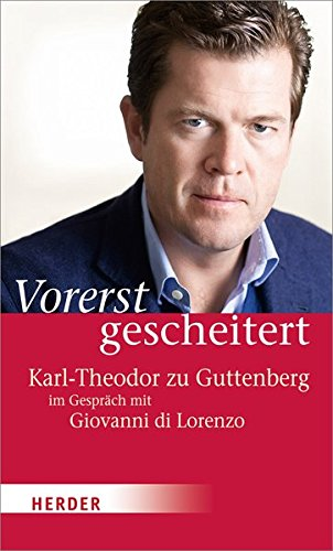 Vorerst gescheitert: Wie Karl-Theodor zu Guttenberg seinen Fall und seine Zukunft sieht