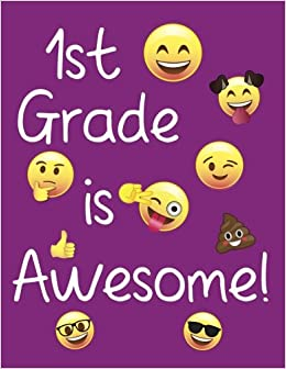 1st Grade Is Awesome First Grade Composition Notebook Wide Ruled