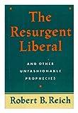 The Resurgent Liberal, Robert B. Reich, 0812918339