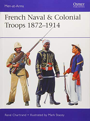 French Naval & Colonial Troops 1872–1914 (Men-at-Arms)