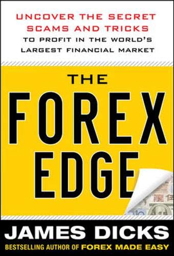 The Forex Edge:  Uncover the Secret Scams and Tricks to Profit in the World's Largest Financial - Forex Edge