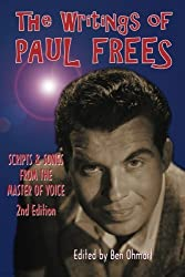 The Writings of Paul Frees: Scripts and Songs From the Master of Voice: 2nd Edition