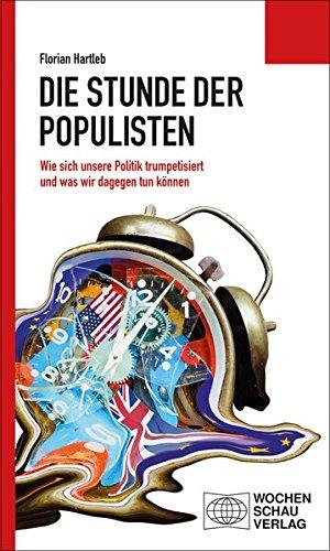 Die Stunde der Populisten: Wie sich unsere Politik trumpetisiert und was wir dagegen tun können