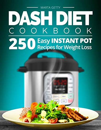 Dash Diet Cookbook: 250 Easy Instant Pot Recipes for Weight Loss