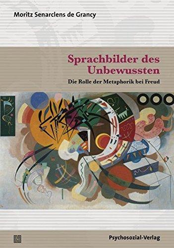 Sprachbilder des Unbewussten: Die Rolle der Metaphorik bei Freud (Forschung psychosozial)