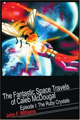 Download The Fantastic Space Travels of Caleb McDougal: Episode I: The Ruby Crystals PDF